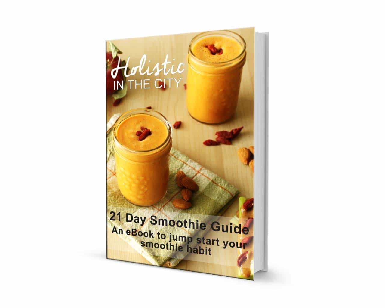 Holistic In The City 21 Day Smoothie Guide