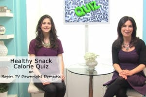 In the Media - Rogers TV Downright Domestic Healthy Snack Calorie Quiz