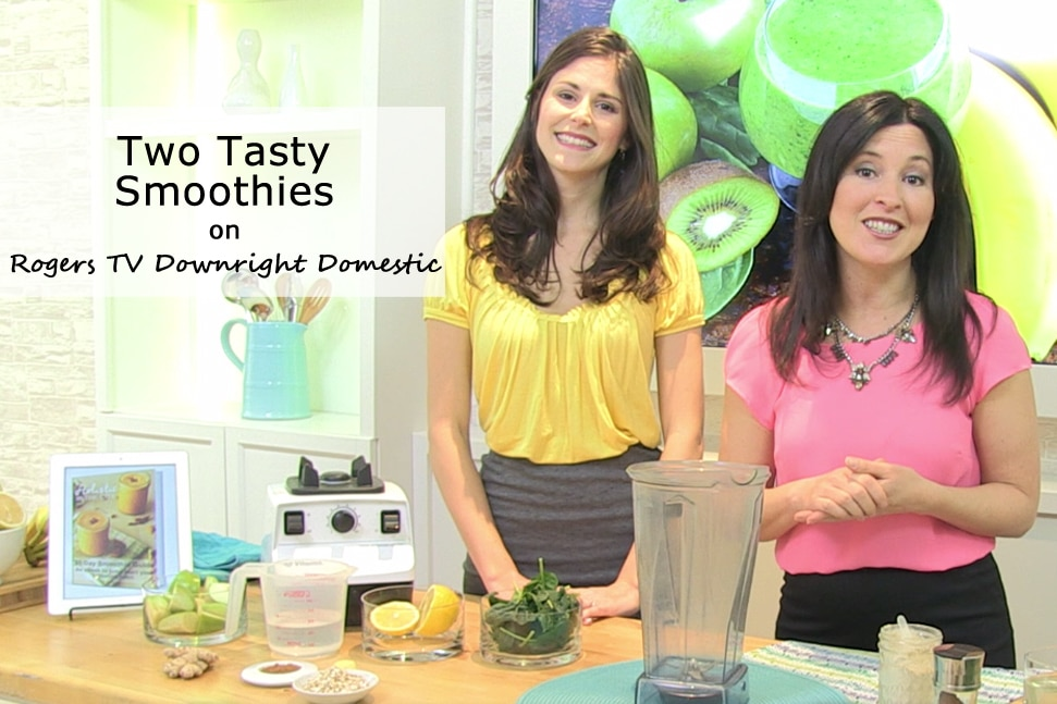 In the Media - Rogers TV Downright Domestic Two Tasty Smoothies