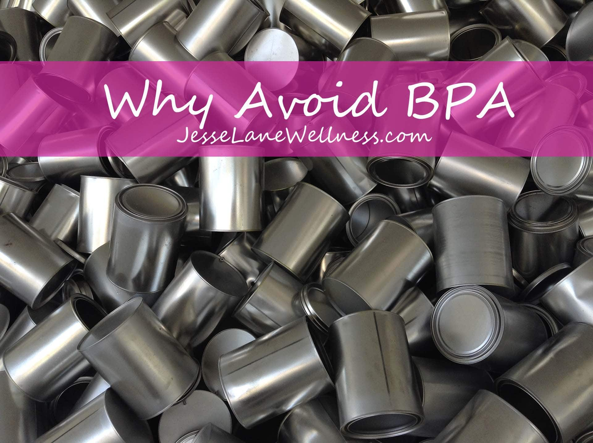 Why Avoid BPA by @jesselwellness #BPA #jlwcookbook